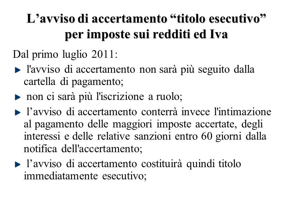 Dal primo luglio 2011: l'avviso di accertamento non sarà più seguito dalla cartella di pagamento; non ci sarà più l'iscrizione a ruolo; l'avviso di ac