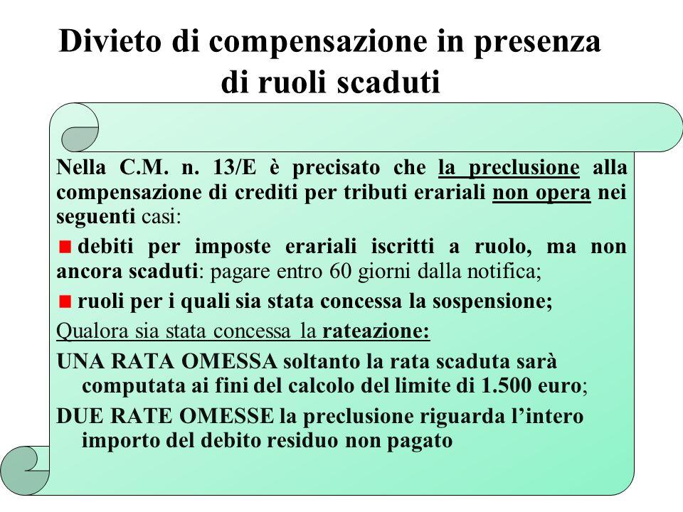 Divieto di compensazione in presenza di ruoli scaduti Nella C.M. n. 13/E è precisato che la preclusione alla compensazione di crediti per tributi erar
