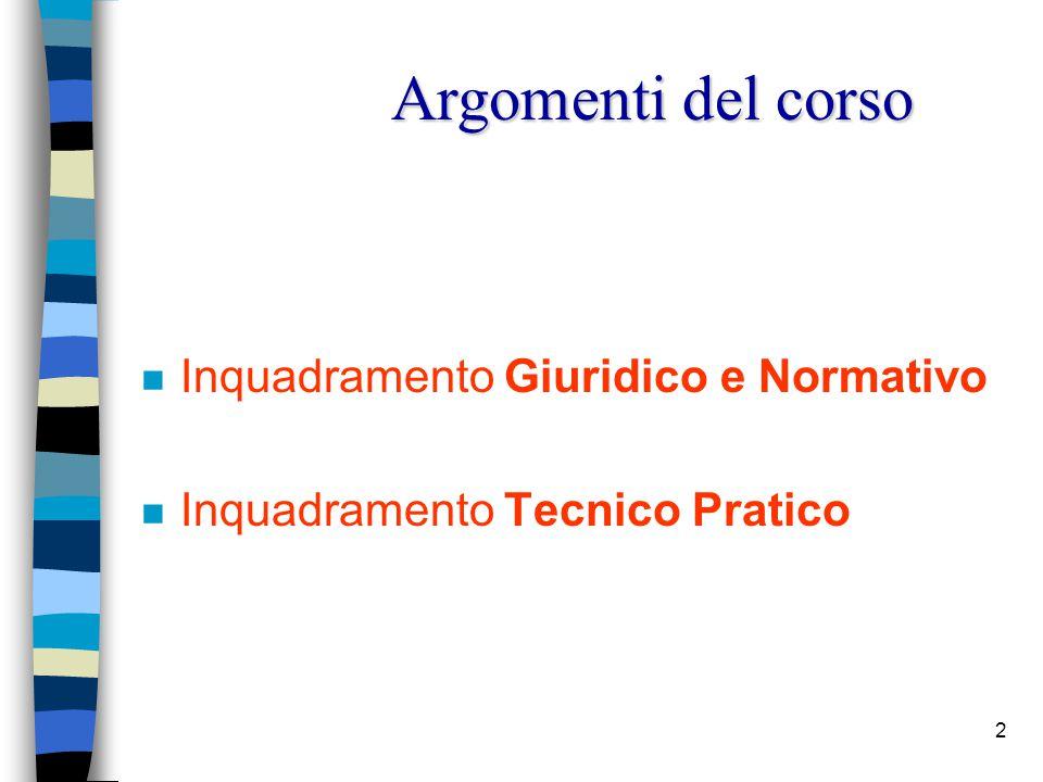 2 n Inquadramento Giuridico e Normativo n Inquadramento Tecnico Pratico Argomenti del corso