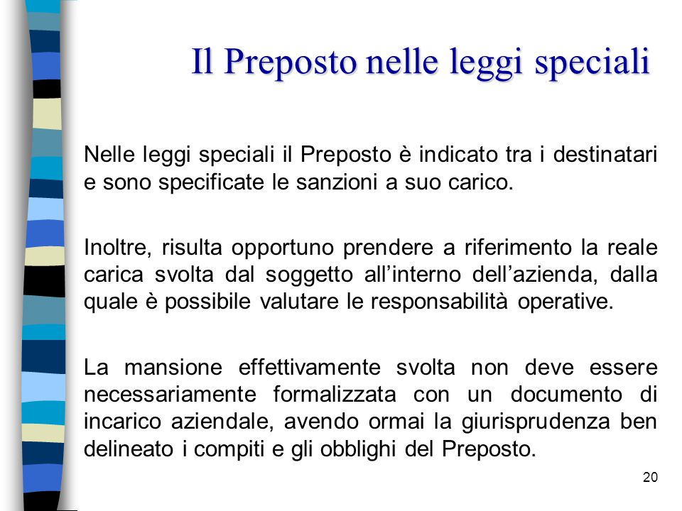 20 Nelle leggi speciali il Preposto è indicato tra i destinatari e sono specificate le sanzioni a suo carico.