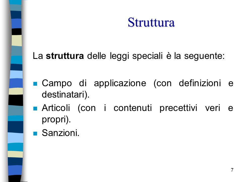 7 La struttura delle leggi speciali è la seguente: n Campo di applicazione (con definizioni e destinatari).