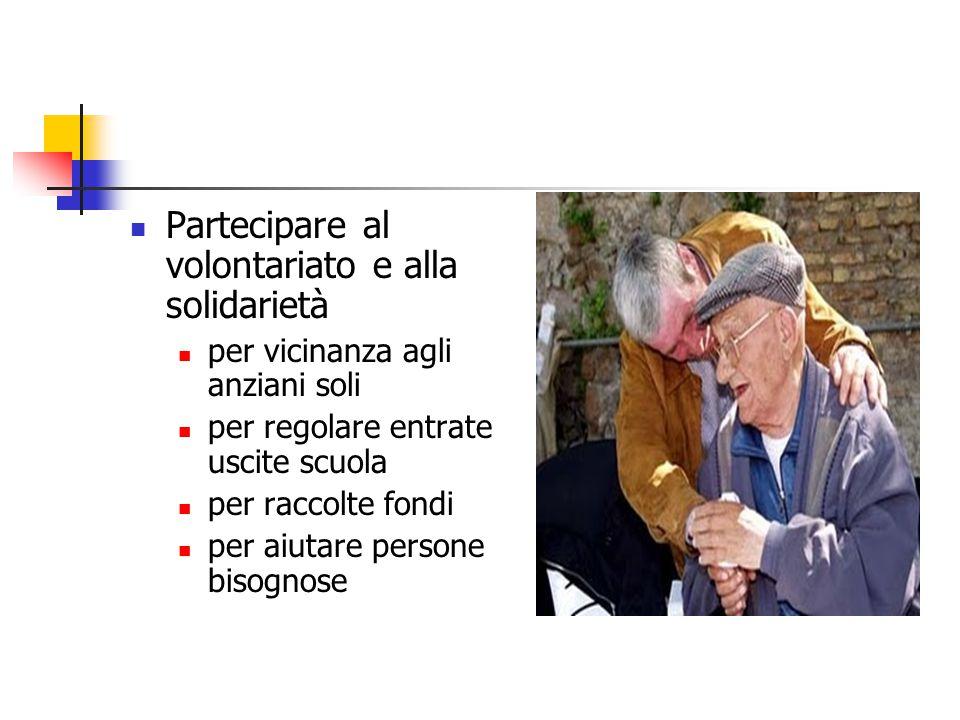 Partecipare al volontariato e alla solidarietà per vicinanza agli anziani soli per regolare entrate uscite scuola per raccolte fondi per aiutare perso