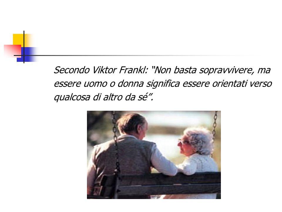 """Secondo Viktor Frankl: """"Non basta sopravvivere, ma essere uomo o donna significa essere orientati verso qualcosa di altro da sé""""."""