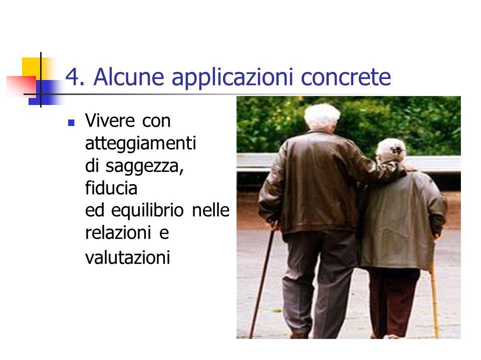 4. Alcune applicazioni concrete Vivere con atteggiamenti di saggezza, fiducia ed equilibrio nelle relazioni e valutazioni