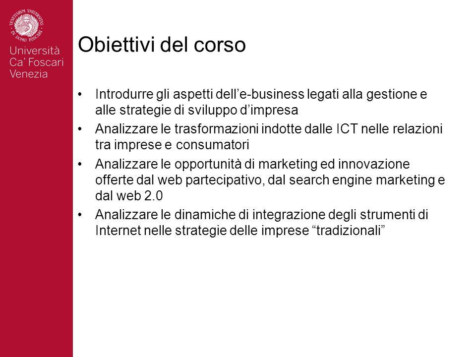 Obiettivi del corso Introdurre gli aspetti dell'e-business legati alla gestione e alle strategie di sviluppo d'impresa Analizzare le trasformazioni in