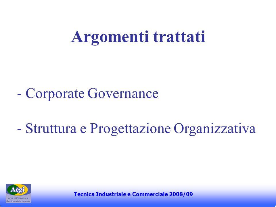Corporate Governance Ruolo e significato della CG Vantaggi e rischi della discrezionalità manageriale Strumenti di CG Tecnica Industriale e Commerciale 2008/09