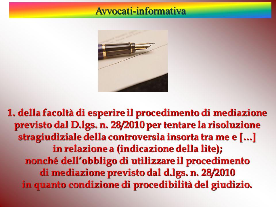 Avvocati-informativa 1. della facoltà di esperire il procedimento di mediazione previsto dal D.lgs. n. 28/2010 per tentare la risoluzione stragiudizia