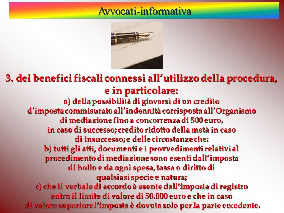Avvocati-informativa 3. dei benefici fiscali connessi all'utilizzo della procedura, e in particolare: a) della possibilità di giovarsi di un credito d
