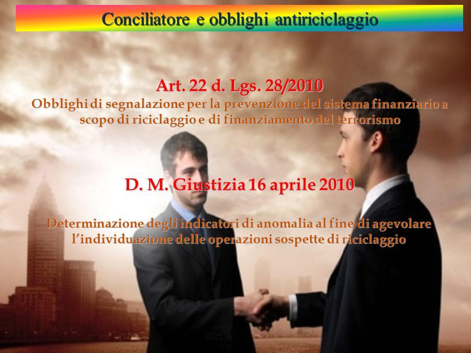 Art. 22 d. Lgs. 28/2010 Obblighi di segnalazione per la prevenzione del sistema finanziario a scopo di riciclaggio e di finanziamento del terrorismo D