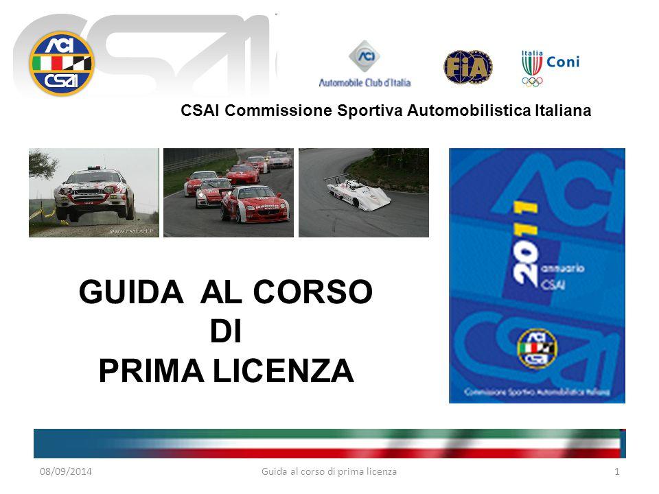 CSAI Commissione Sportiva Automobilistica Italiana GUIDA AL CORSO DI PRIMA LICENZA 08/09/20141Guida al corso di prima licenza