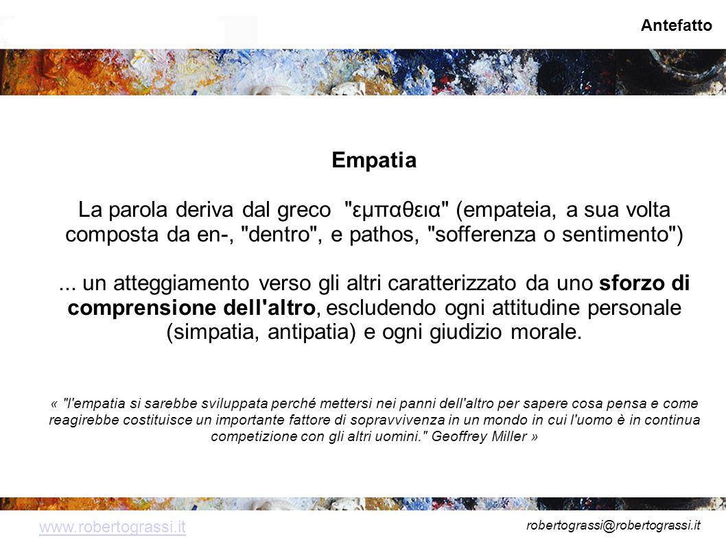 robertograssi@robertograssi.it www.robertograssi.it Antefatto Empatia La parola deriva dal greco εμπαθεια (empateia, a sua volta composta da en-, dentro , e pathos, sofferenza o sentimento )...
