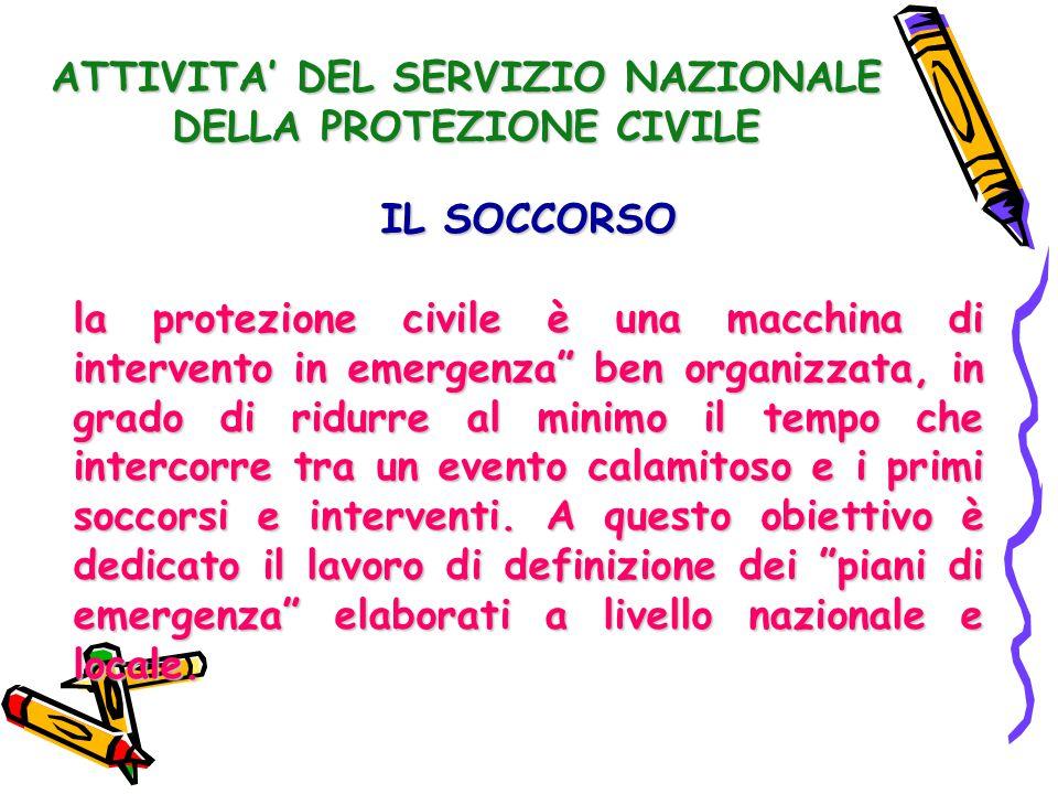 """ATTIVITA' DEL SERVIZIO NAZIONALE DELLA PROTEZIONE CIVILE IL SOCCORSO la protezione civile è una macchina di intervento in emergenza"""" ben organizzata,"""