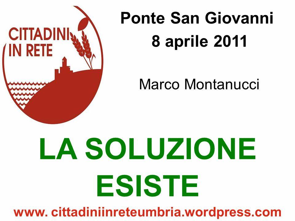 21-01-2011 MADONNA ALTA www. cittadiniinreteumbria.wordpress.com Ponte San Giovanni 8 aprile 2011 LA SOLUZIONE ESISTE www. cittadiniinreteumbria.wordp