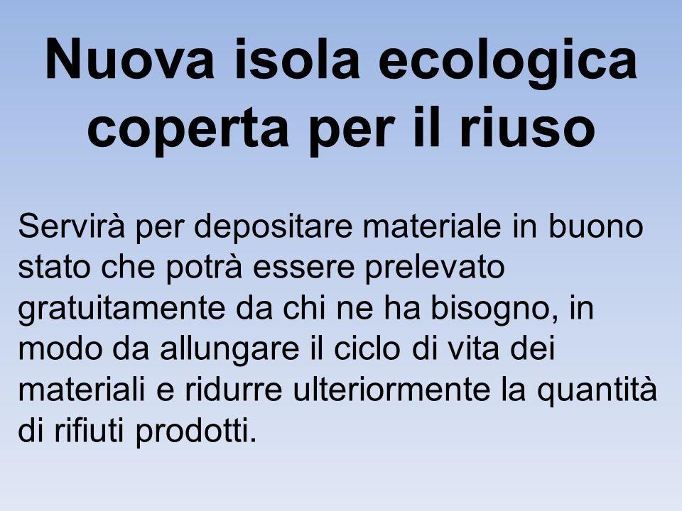 Nuova isola ecologica coperta per il riuso Servirà per depositare materiale in buono stato che potrà essere prelevato gratuitamente da chi ne ha bisog
