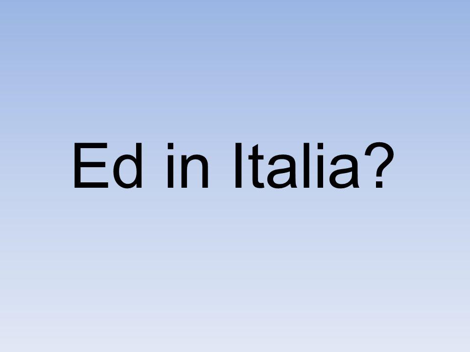 Ed in Italia?