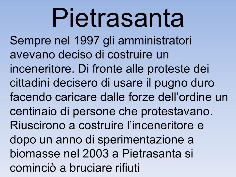 Pietrasanta Sempre nel 1997 gli amministratori avevano deciso di costruire un inceneritore. Di fronte alle proteste dei cittadini decisero di usare il