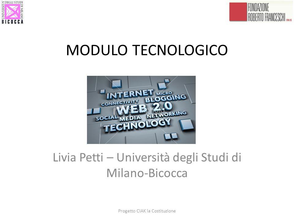 MODULO TECNOLOGICO Livia Petti – Università degli Studi di Milano-Bicocca Progetto CIAK la Costituzione