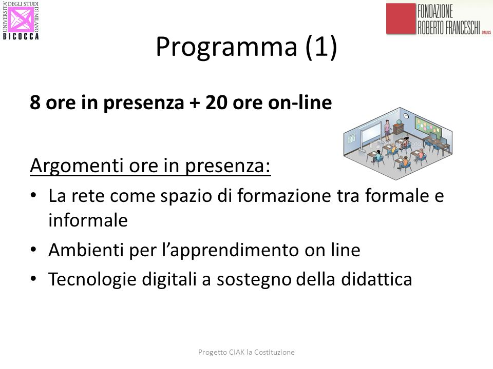 Programma (1) 8 ore in presenza + 20 ore on-line Argomenti ore in presenza: La rete come spazio di formazione tra formale e informale Ambienti per l'a