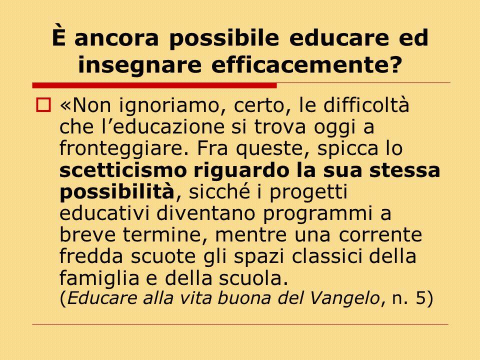 È ancora possibile educare ed insegnare efficacemente?  «Non ignoriamo, certo, le difficoltà che l'educazione si trova oggi a fronteggiare. Fra quest