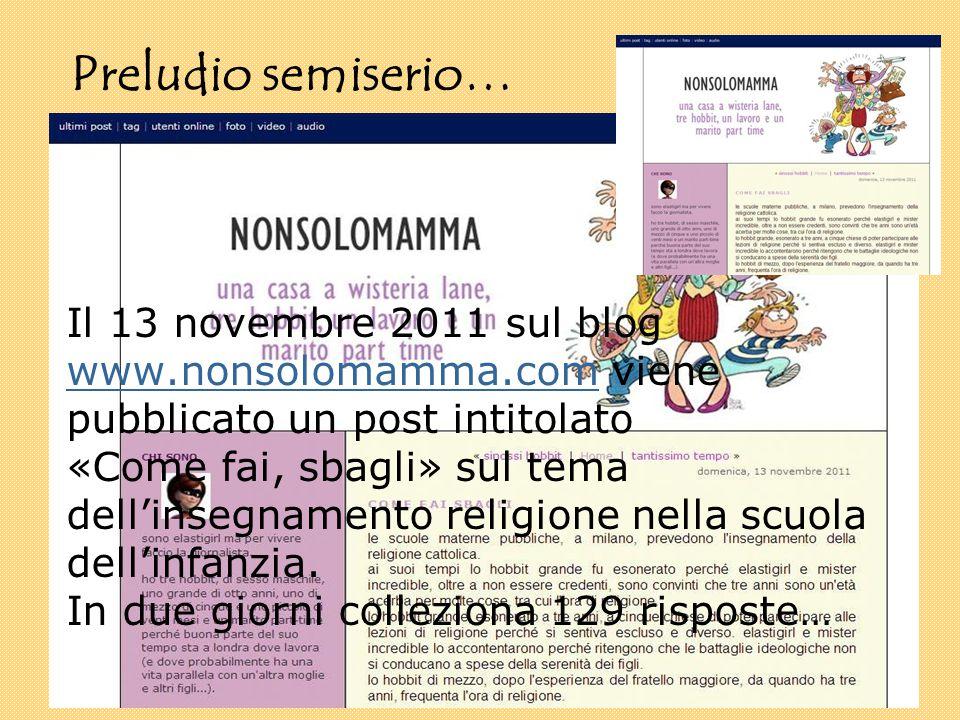 Preludio semiserio… Il 13 novembre 2011 sul blog www.nonsolomamma.com viene pubblicato un post intitolato «Come fai, sbagli» sul tema dell'insegnamento religione nella scuola dell'infanzia.