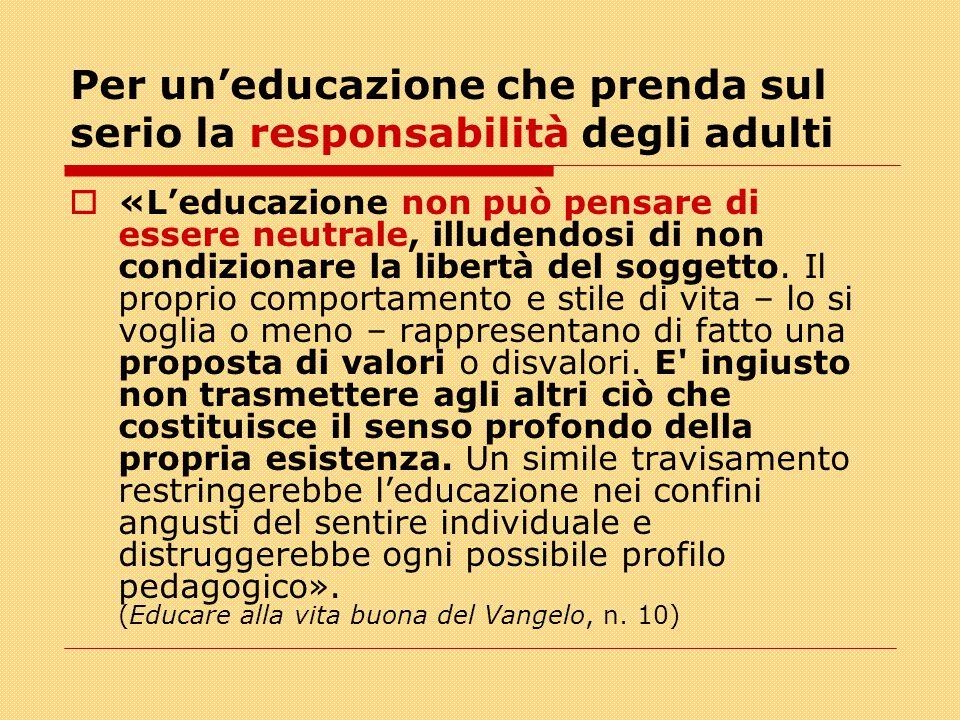 Per un'educazione che prenda sul serio la responsabilità degli adulti  «L'educazione non può pensare di essere neutrale, illudendosi di non condizionare la libertà del soggetto.