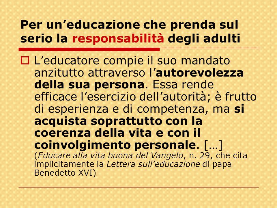 Per un'educazione che prenda sul serio la responsabilità degli adulti  L'educatore compie il suo mandato anzitutto attraverso l'autorevolezza della sua persona.