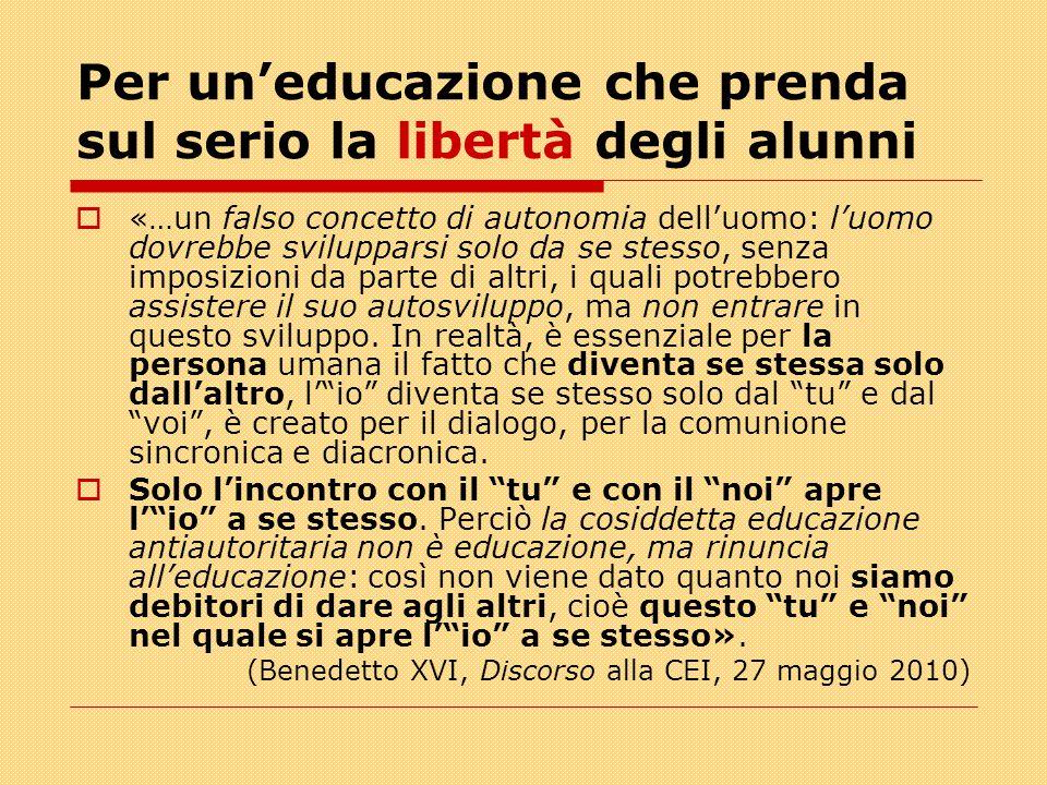Per un'educazione che prenda sul serio la libertà degli alunni  «…un falso concetto di autonomia dell'uomo: l'uomo dovrebbe svilupparsi solo da se st