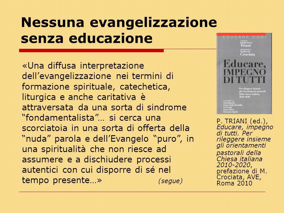 Nessuna evangelizzazione senza educazione P. TRIANI (ed.), Educare, impegno di tutti. Per rileggere insieme gli orientamenti pastorali della Chiesa it