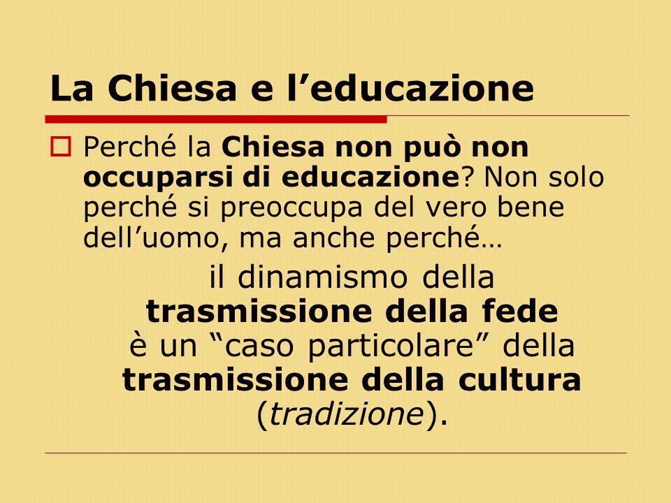 La Chiesa e l'educazione  Perché la Chiesa non può non occuparsi di educazione? Non solo perché si preoccupa del vero bene dell'uomo, ma anche perché