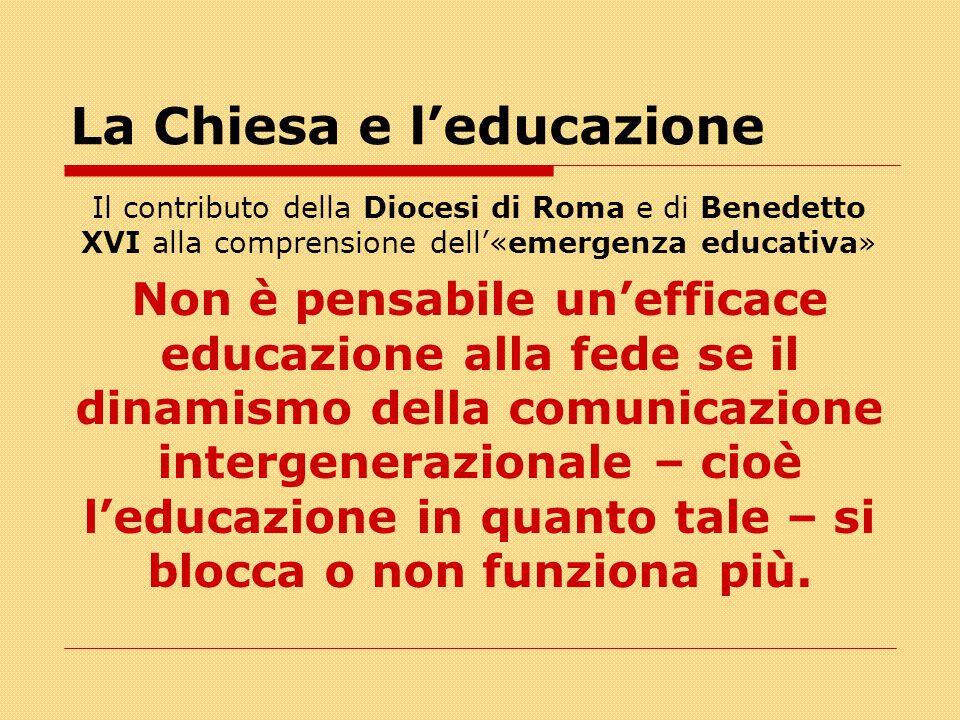 La Chiesa e l'educazione Il contributo della Diocesi di Roma e di Benedetto XVI alla comprensione dell'«emergenza educativa» Non è pensabile un'effica