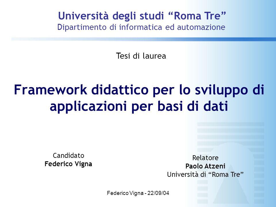 """Federico Vigna - 22/09/04 Framework didattico per lo sviluppo di applicazioni per basi di dati Università degli studi """"Roma Tre"""" Dipartimento di infor"""
