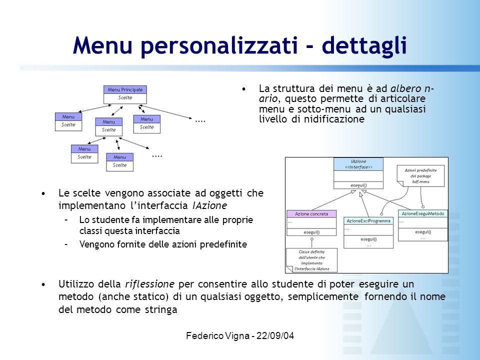 Federico Vigna - 22/09/04 Menu personalizzati - dettagli La struttura dei menu è ad albero n- ario, questo permette di articolare menu e sotto-menu ad