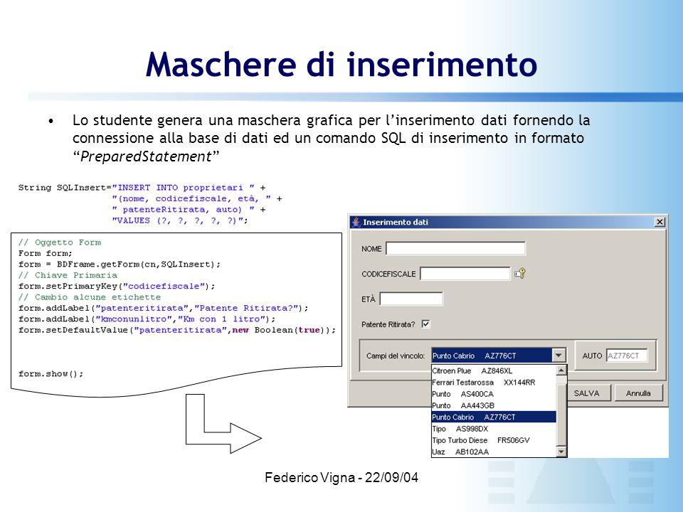 Federico Vigna - 22/09/04 Maschere di inserimento Lo studente genera una maschera grafica per l'inserimento dati fornendo la connessione alla base di