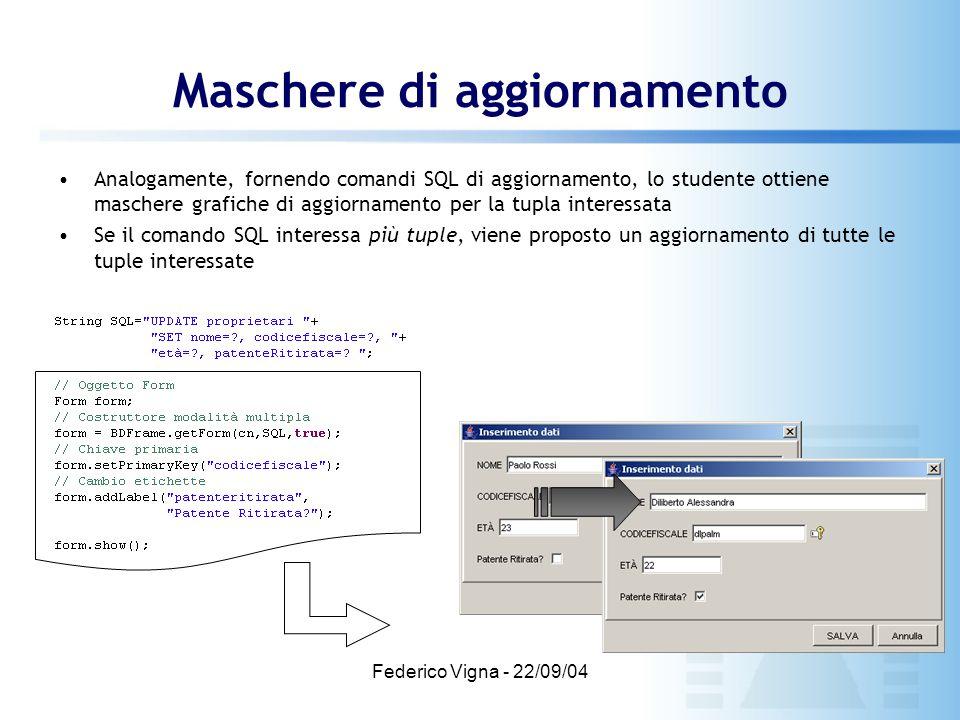 Federico Vigna - 22/09/04 Maschere di aggiornamento Analogamente, fornendo comandi SQL di aggiornamento, lo studente ottiene maschere grafiche di aggi