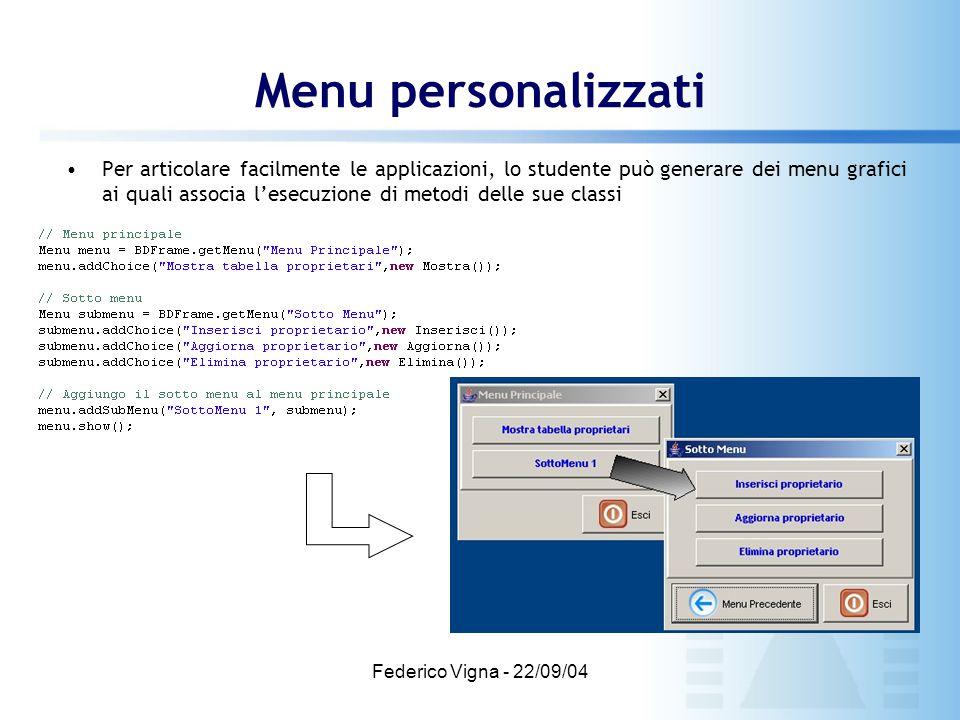 Federico Vigna - 22/09/04 Menu personalizzati Per articolare facilmente le applicazioni, lo studente può generare dei menu grafici ai quali associa l'