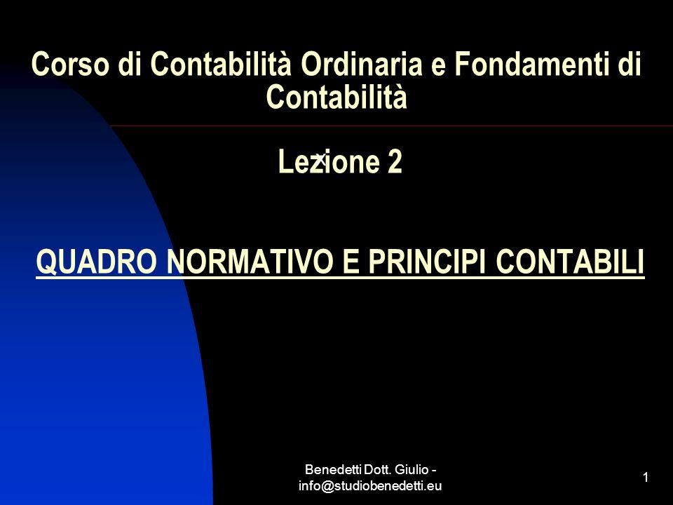 Benedetti Dott. Giulio - info@studiobenedetti.eu 1 Corso di Contabilità Ordinaria e Fondamenti di Contabilità Lezione 2 QUADRO NORMATIVO E PRINCIPI CO