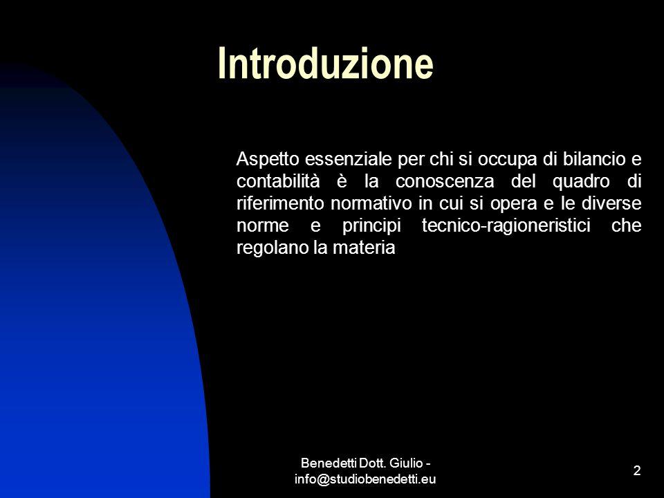 Benedetti Dott. Giulio - info@studiobenedetti.eu 2 Introduzione Aspetto essenziale per chi si occupa di bilancio e contabilità è la conoscenza del qua