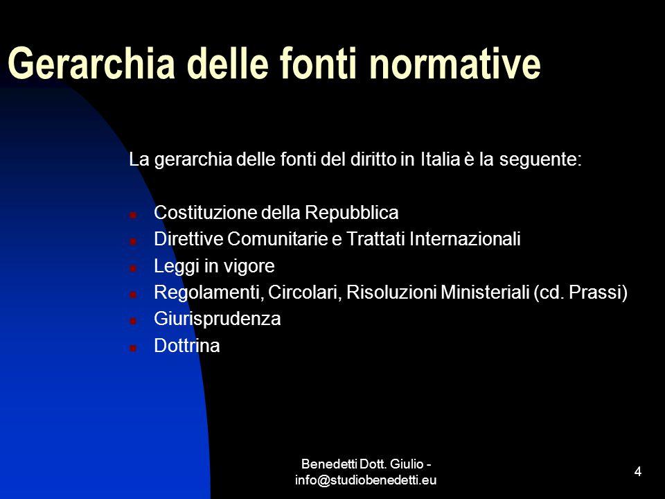 Benedetti Dott. Giulio - info@studiobenedetti.eu 4 Gerarchia delle fonti normative La gerarchia delle fonti del diritto in Italia è la seguente: Costi