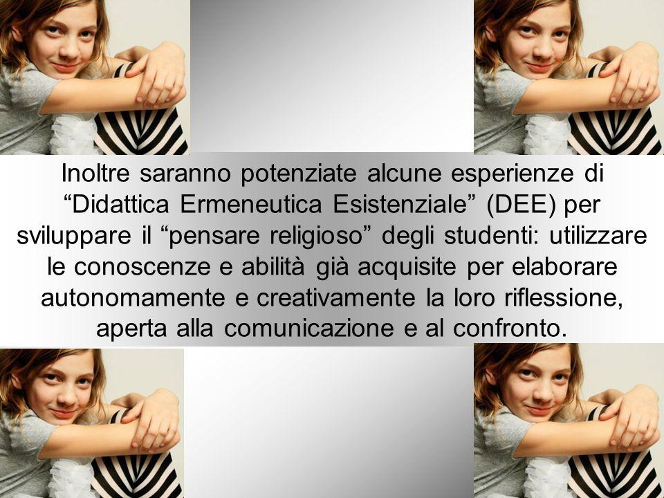 """Inoltre saranno potenziate alcune esperienze di """"Didattica Ermeneutica Esistenziale"""" (DEE) per sviluppare il """"pensare religioso"""" degli studenti: utili"""