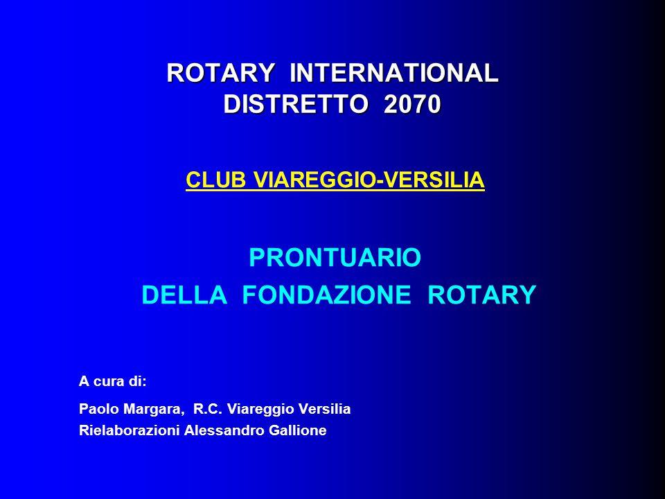 ROTARY INTERNATIONAL DISTRETTO 2070 CLUB VIAREGGIO-VERSILIA PRONTUARIO DELLA FONDAZIONE ROTARY A cura di: Paolo Margara, R.C. Viareggio Versilia Riela