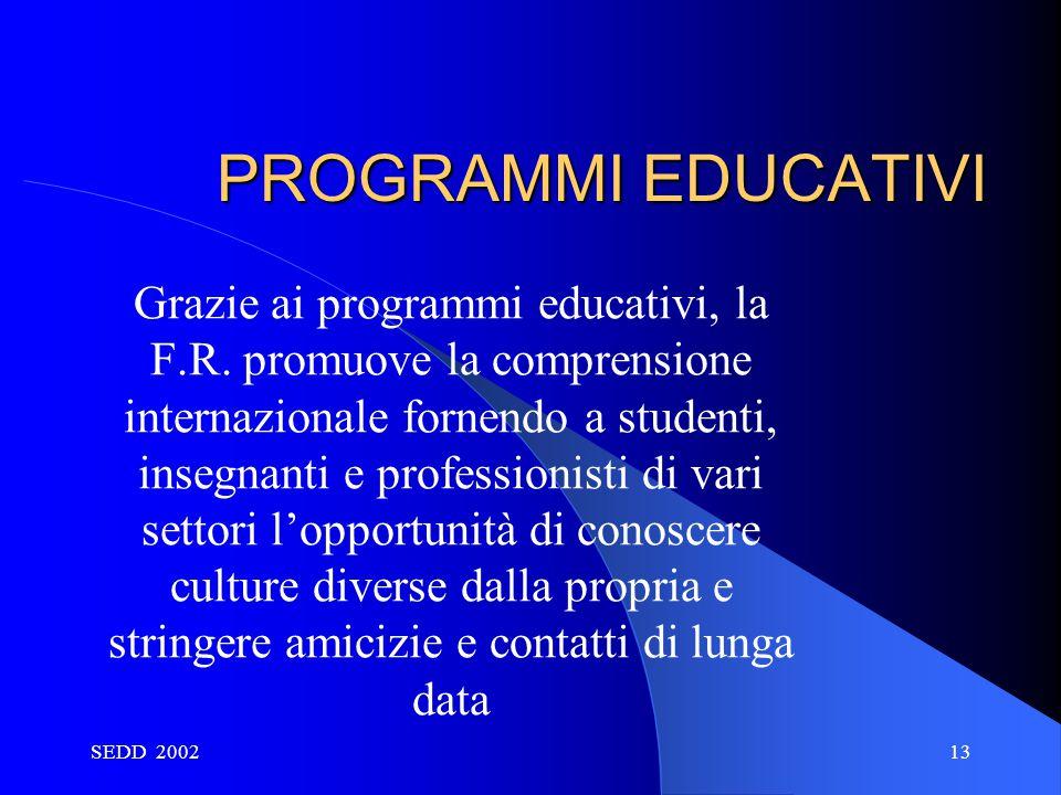 SEDD 200213 PROGRAMMI EDUCATIVI Grazie ai programmi educativi, la F.R. promuove la comprensione internazionale fornendo a studenti, insegnanti e profe