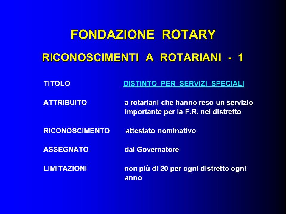 FONDAZIONE ROTARY RICONOSCIMENTI A ROTARIANI - 1 TITOLO DISTINTO PER SERVIZI SPECIALI ATTRIBUITO a rotariani che hanno reso un servizio importante per