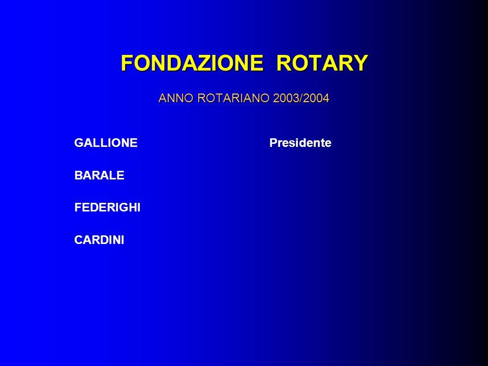 FONDAZIONE ROTARY ANNO ROTARIANO 2003/2004 GALLIONEPresidente BARALE FEDERIGHI CARDINI