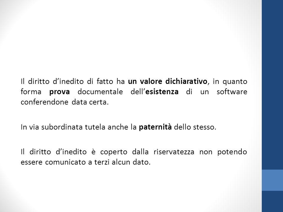 Il diritto d'inedito di fatto ha un valore dichiarativo, in quanto forma prova documentale dell'esistenza di un software conferendone data certa. In v