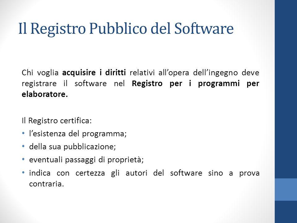 Il Registro Pubblico del Software Chi voglia acquisire i diritti relativi all'opera dell'ingegno deve registrare il software nel Registro per i progra