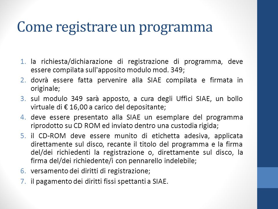 Come registrare un programma 1.la richiesta/dichiarazione di registrazione di programma, deve essere compilata sull'apposito modulo mod. 349; 2.dovrà
