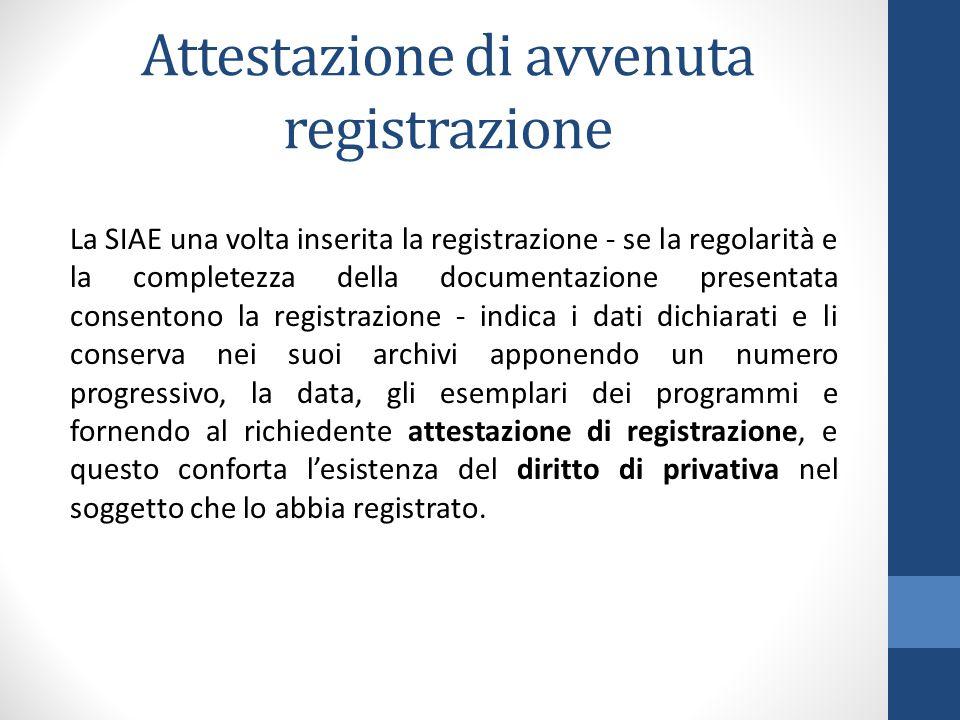 Attestazione di avvenuta registrazione La SIAE una volta inserita la registrazione - se la regolarità e la completezza della documentazione presentata