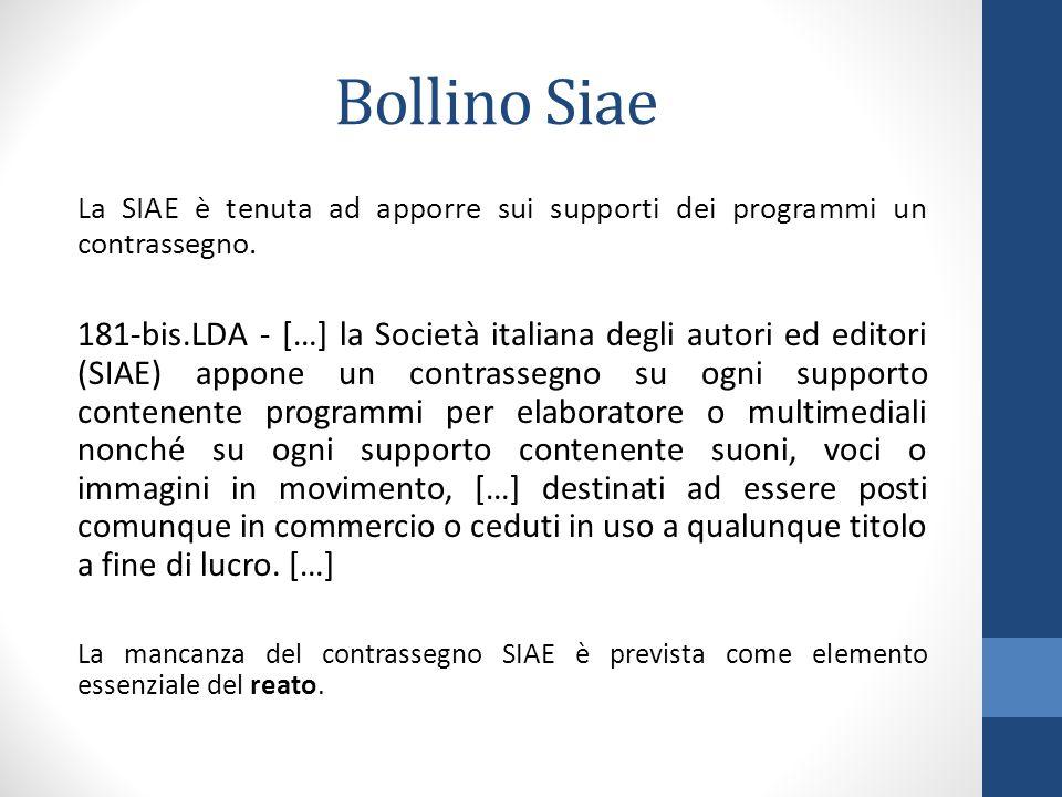 Bollino Siae La SIAE è tenuta ad apporre sui supporti dei programmi un contrassegno. 181-bis.LDA - […] la Società italiana degli autori ed editori (SI