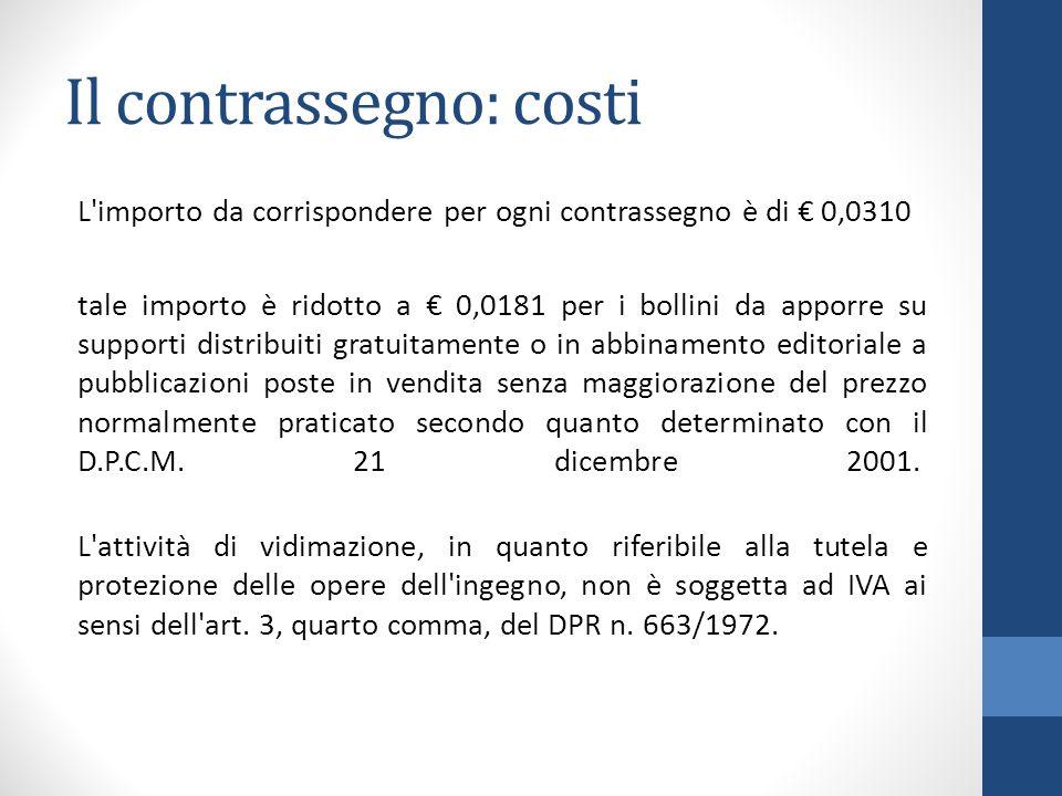 Il contrassegno: costi L'importo da corrispondere per ogni contrassegno è di € 0,0310 tale importo è ridotto a € 0,0181 per i bollini da apporre su su