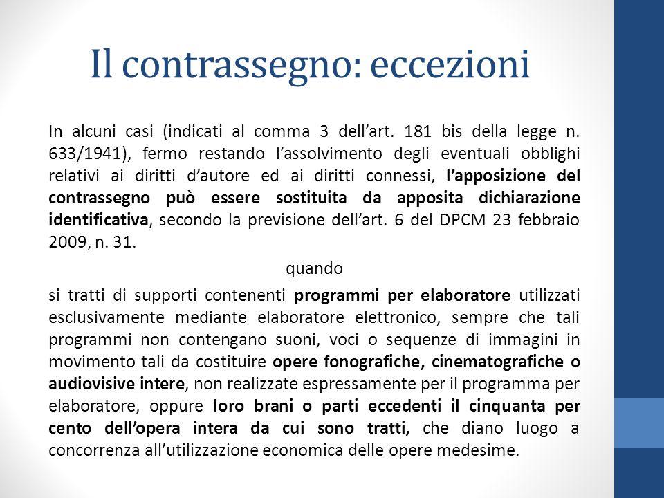 Il contrassegno: eccezioni In alcuni casi (indicati al comma 3 dell'art. 181 bis della legge n. 633/1941), fermo restando l'assolvimento degli eventua